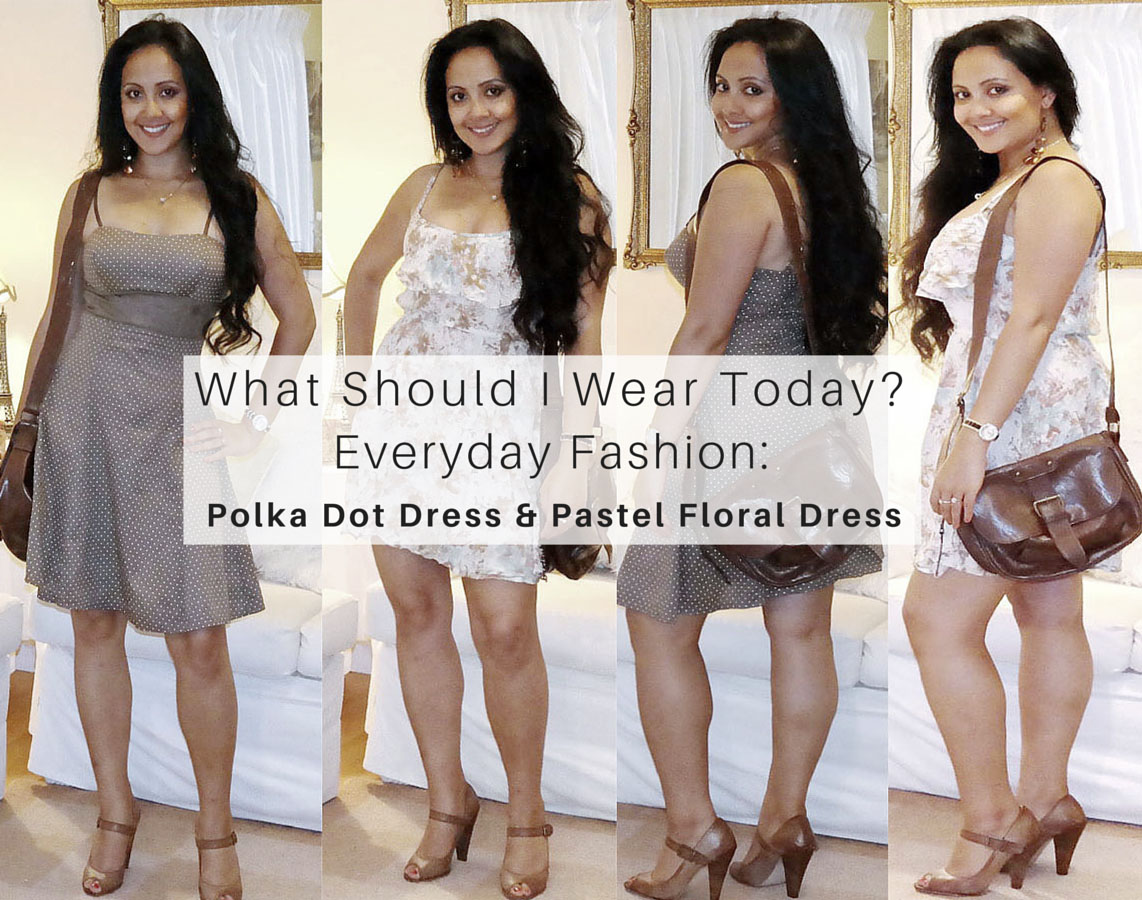 What Should I Wear Today? Brown Polka Dot Dress & Pastel Floral Dress: Everyday Fashion Outfit Ideas